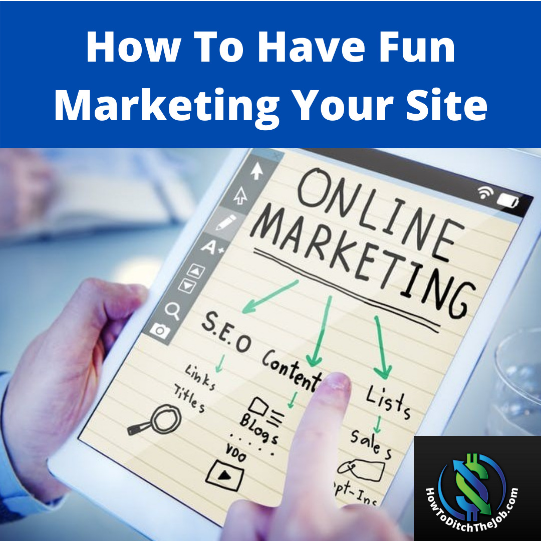 How To Have Fun Marketing Your Site