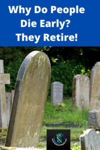 Why Do People Die Early_ They Retire!